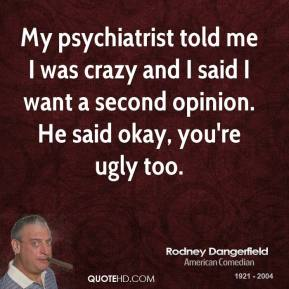 rodney-dangerfield-comedian-quote-my-psychiatrist-told-me-i-was-crazy